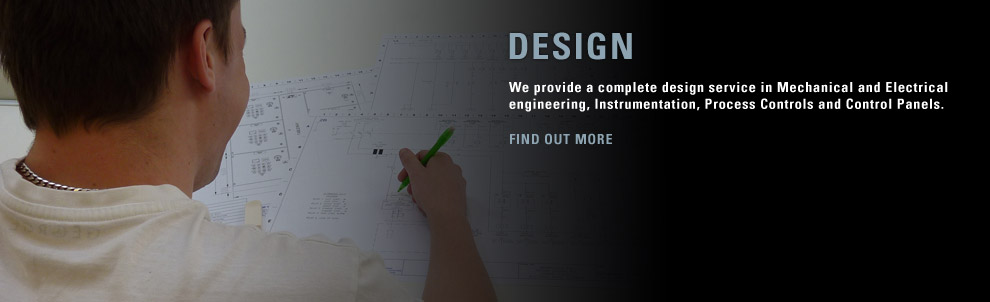 We provide a complete design service in Mechanical and Electrical engineering, Instrumentation, Process Controls and Control Panels.